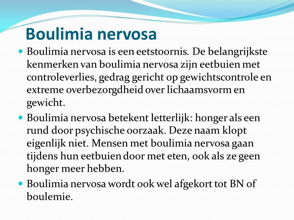 Boulimia nervosa Boulimia nervosa is een eetstoornis. De belangrijkste kenmerken van boulimia nervosa zijn eetbuien met controleverlies, gedrag gerich
