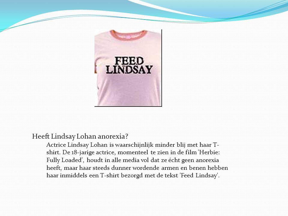 Heeft Lindsay Lohan anorexia? Actrice Lindsay Lohan is waarschijnlijk minder blij met haar T- shirt. De 18-jarige actrice, momenteel te zien in de fil