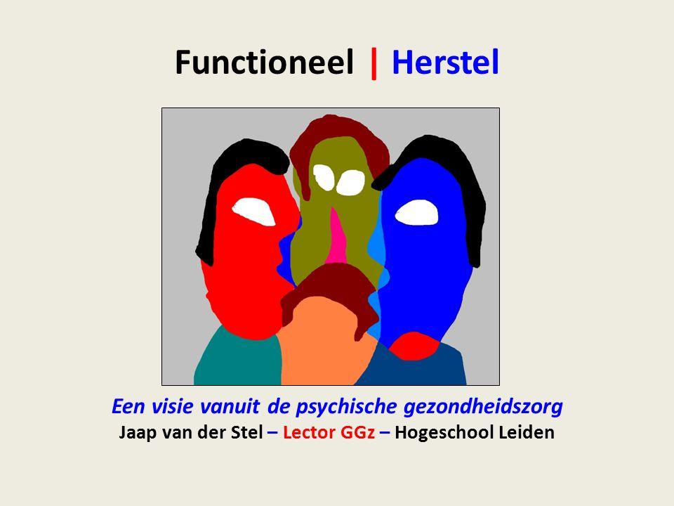 Functioneel | Herstel Een visie vanuit de psychische gezondheidszorg Jaap van der Stel – Lector GGz – Hogeschool Leiden