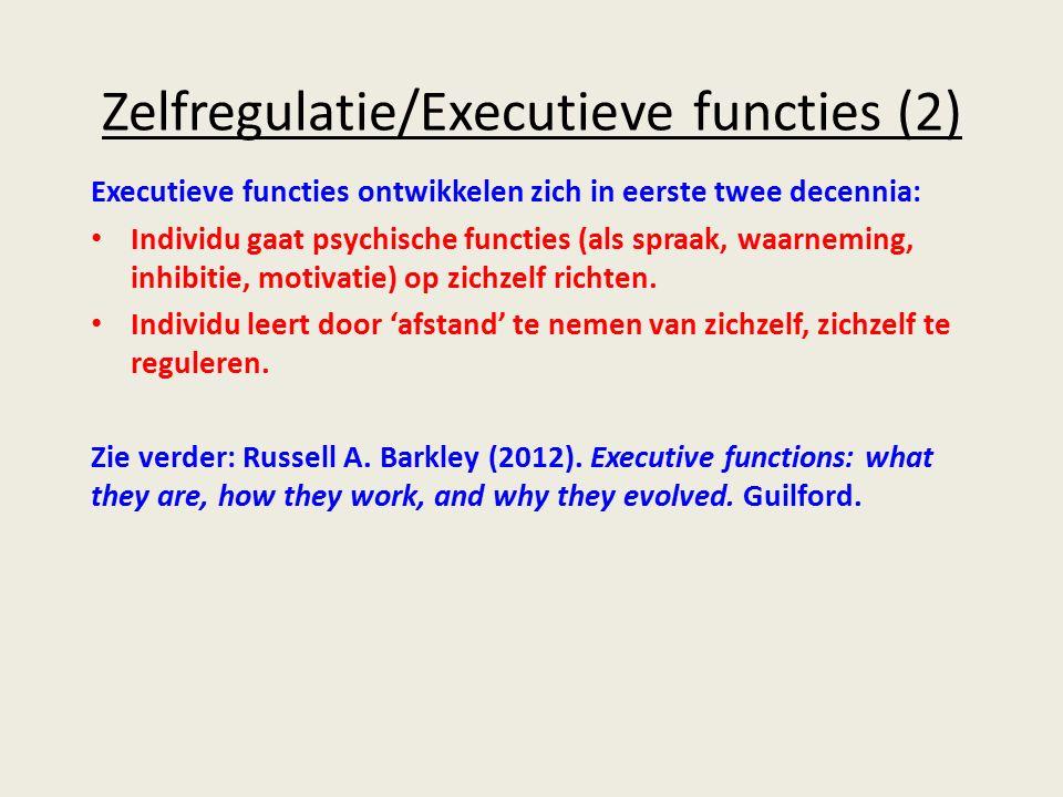 Zelfregulatie/Executieve functies (2) Executieve functies ontwikkelen zich in eerste twee decennia: Individu gaat psychische functies (als spraak, waarneming, inhibitie, motivatie) op zichzelf richten.