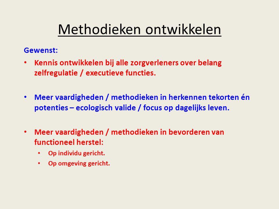 Methodieken ontwikkelen Gewenst: Kennis ontwikkelen bij alle zorgverleners over belang zelfregulatie / executieve functies.