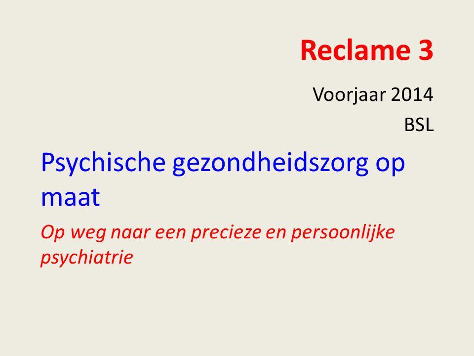 Reclame 3 Voorjaar 2014 BSL Psychische gezondheidszorg op maat Op weg naar een precieze en persoonlijke psychiatrie
