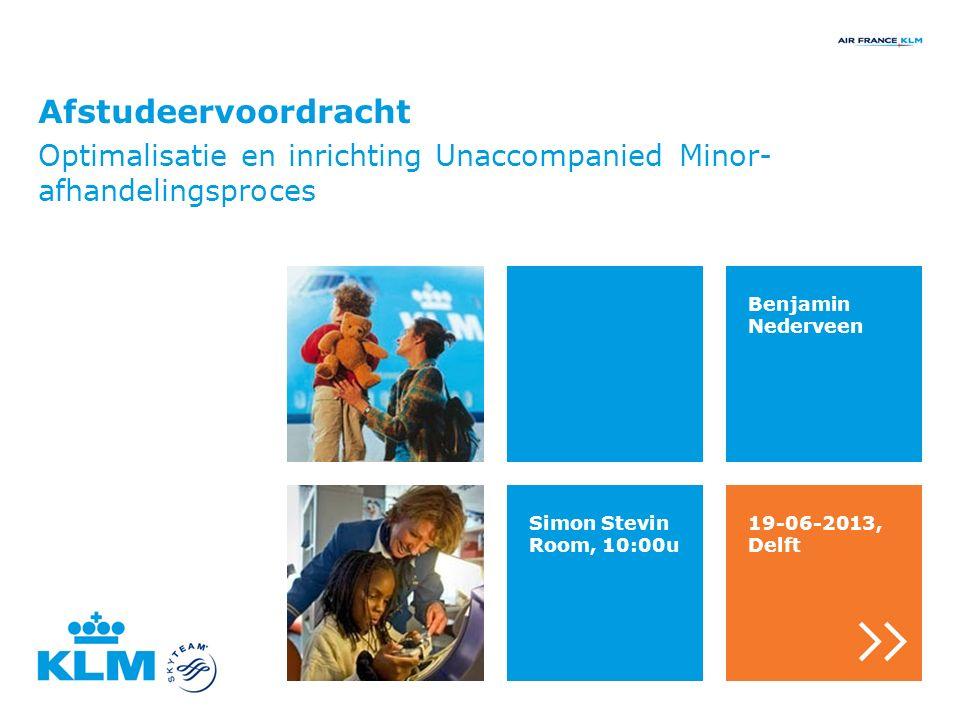 Afstudeervoordracht Optimalisatie en inrichting Unaccompanied Minor- afhandelingsproces Benjamin Nederveen Simon Stevin Room, 10:00u 19-06-2013, Delft