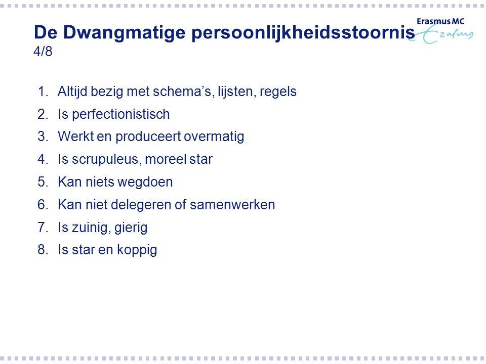 De Dwangmatige persoonlijkheidsstoornis 4/8 1.Altijd bezig met schema's, lijsten, regels 2.Is perfectionistisch 3.Werkt en produceert overmatig 4.Is s