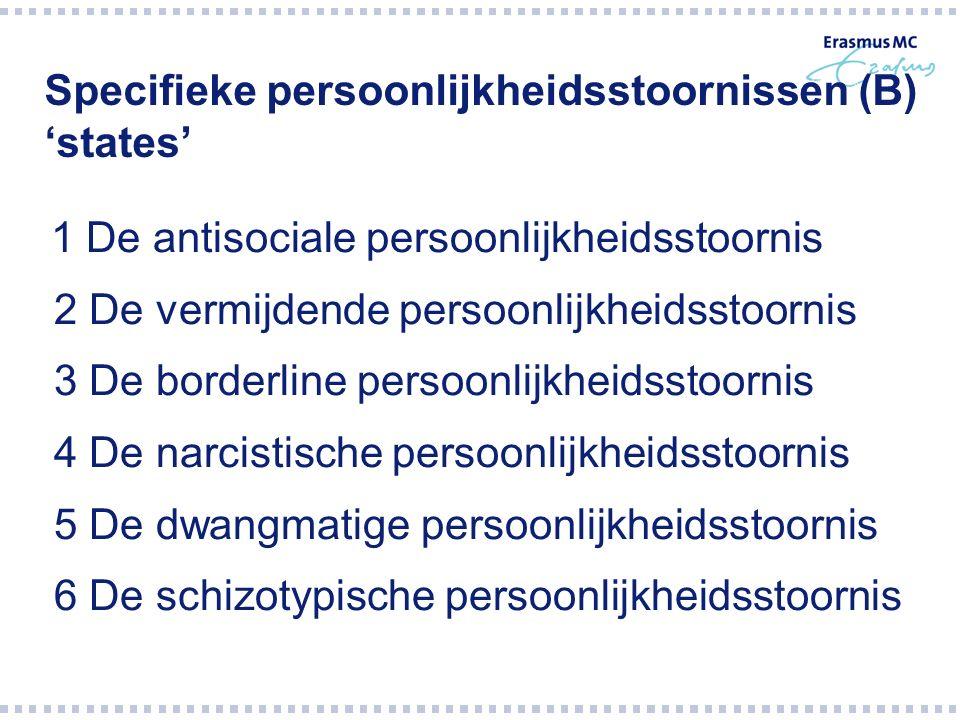 Specifieke persoonlijkheidsstoornissen (B) 'states' 1 De antisociale persoonlijkheidsstoornis 2 De vermijdende persoonlijkheidsstoornis 3 De borderlin
