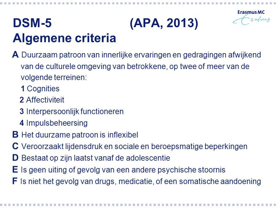 DSM-5 (APA, 2013) Algemene criteria A Duurzaam patroon van innerlijke ervaringen en gedragingen afwijkend van de culturele omgeving van betrokkene, op