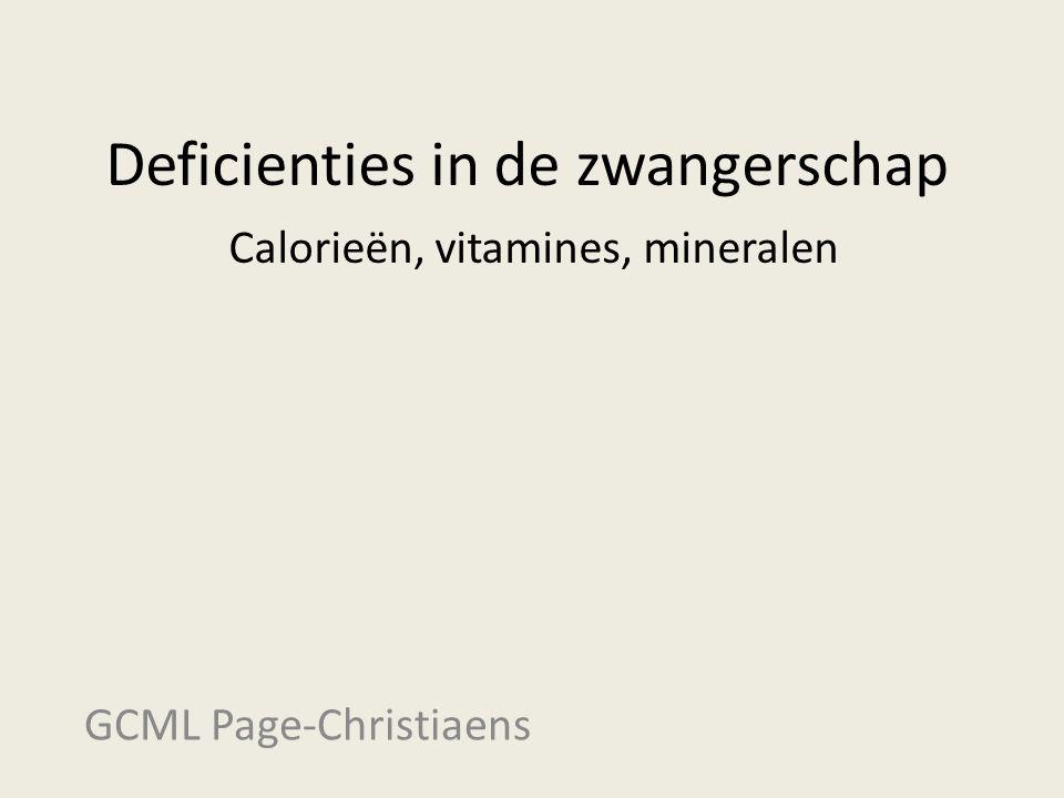 Deficienties in de zwangerschap Calorieën, vitamines, mineralen GCML Page-Christiaens