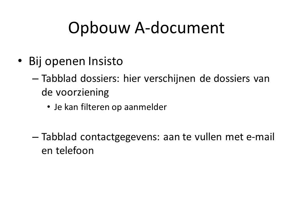 Opbouw A-document Bij openen Insisto – Tabblad dossiers: hier verschijnen de dossiers van de voorziening Je kan filteren op aanmelder – Tabblad contactgegevens: aan te vullen met e-mail en telefoon