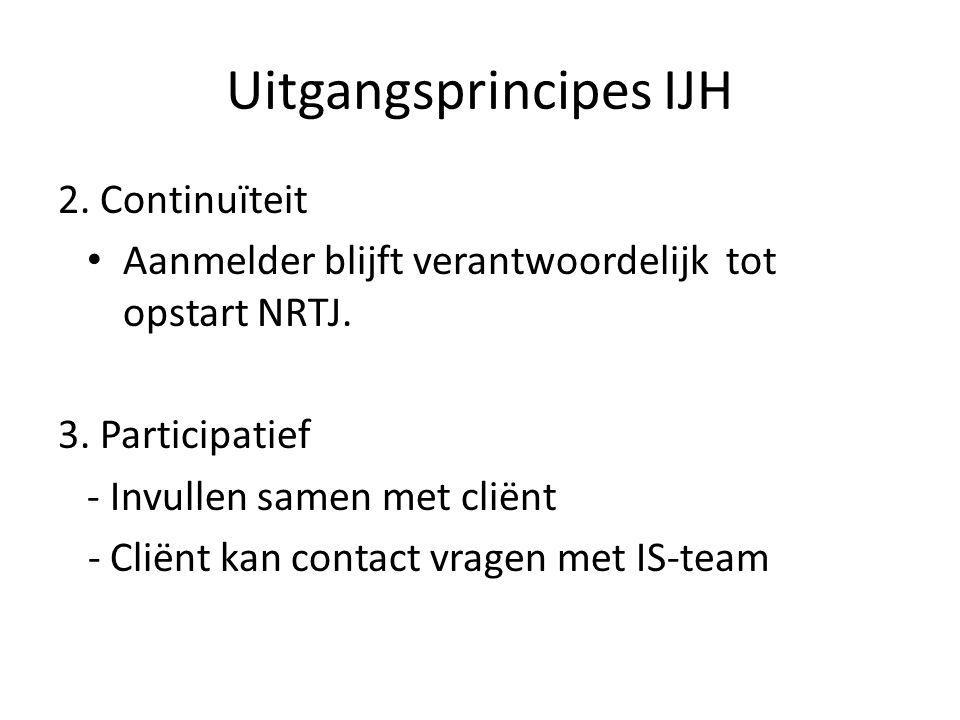 Uitgangsprincipes IJH 2. Continuïteit Aanmelder blijft verantwoordelijk tot opstart NRTJ.