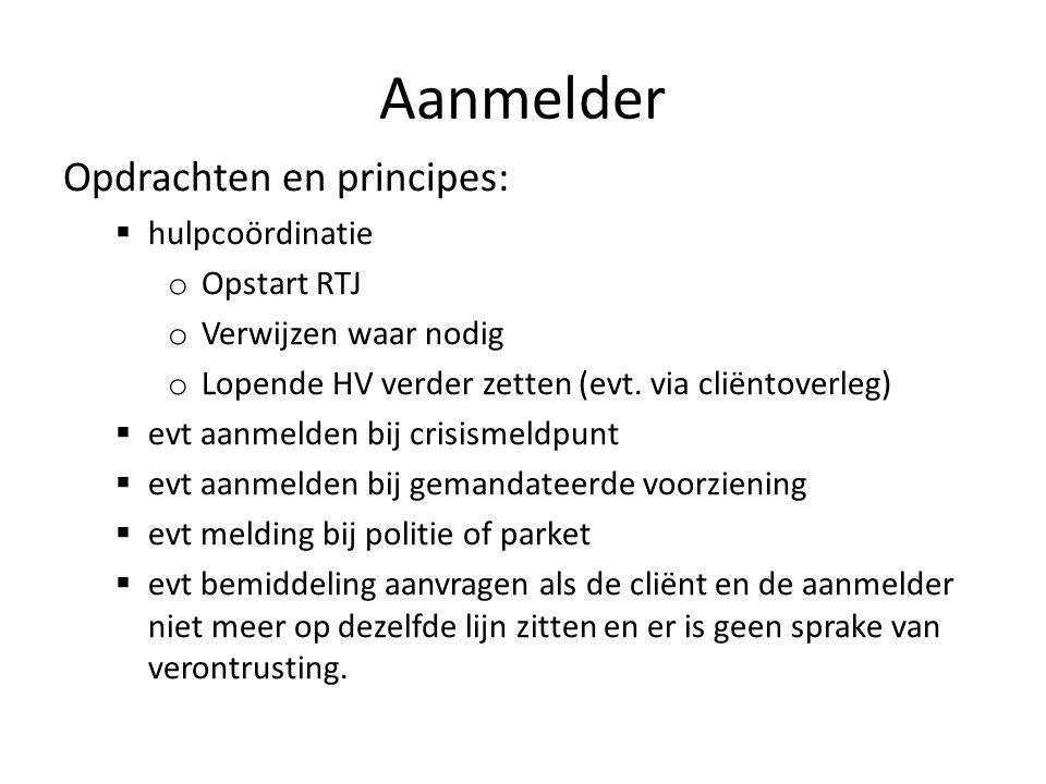Aanmelder Opdrachten en principes:  hulpcoördinatie o Opstart RTJ o Verwijzen waar nodig o Lopende HV verder zetten (evt.