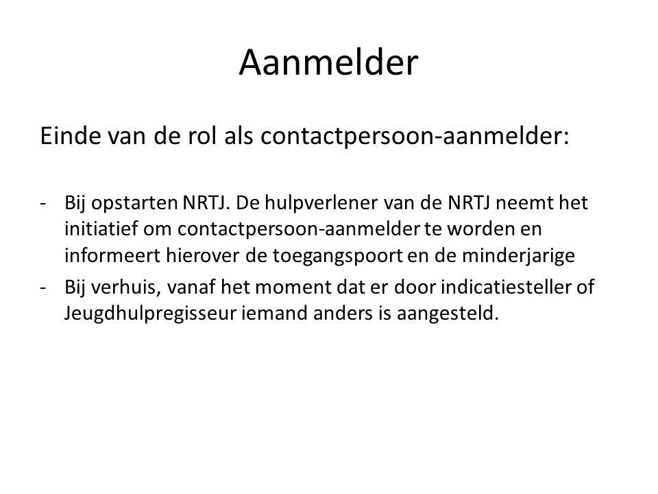 Aanmelder Einde van de rol als contactpersoon-aanmelder: -Bij opstarten NRTJ.