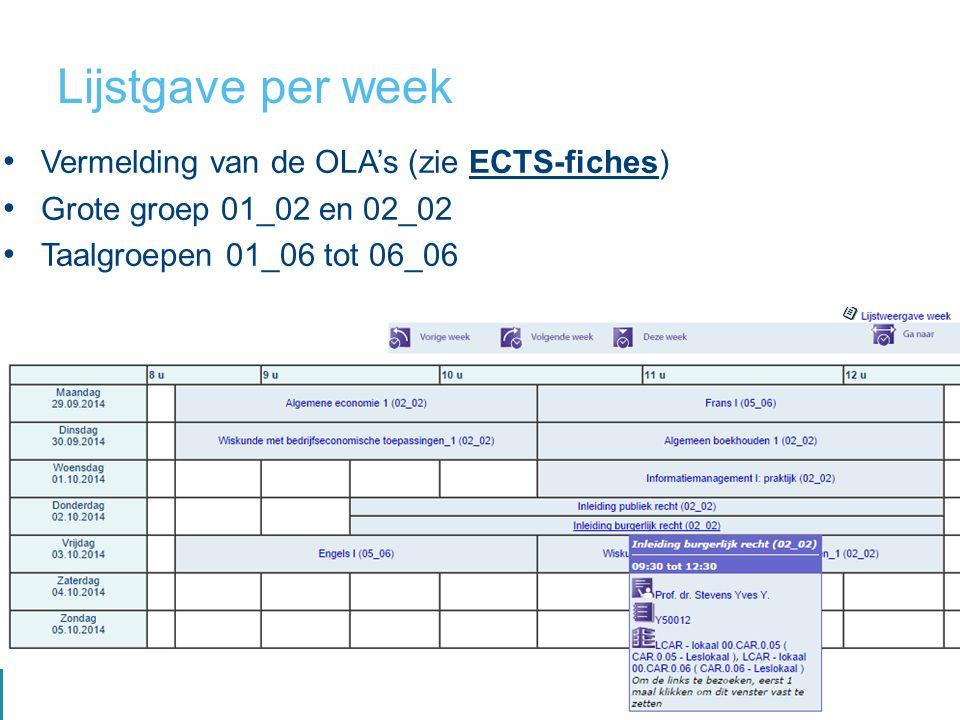 Lijstgave per week Vermelding van de OLA's (zie ECTS-fiches) Grote groep 01_02 en 02_02 Taalgroepen 01_06 tot 06_06