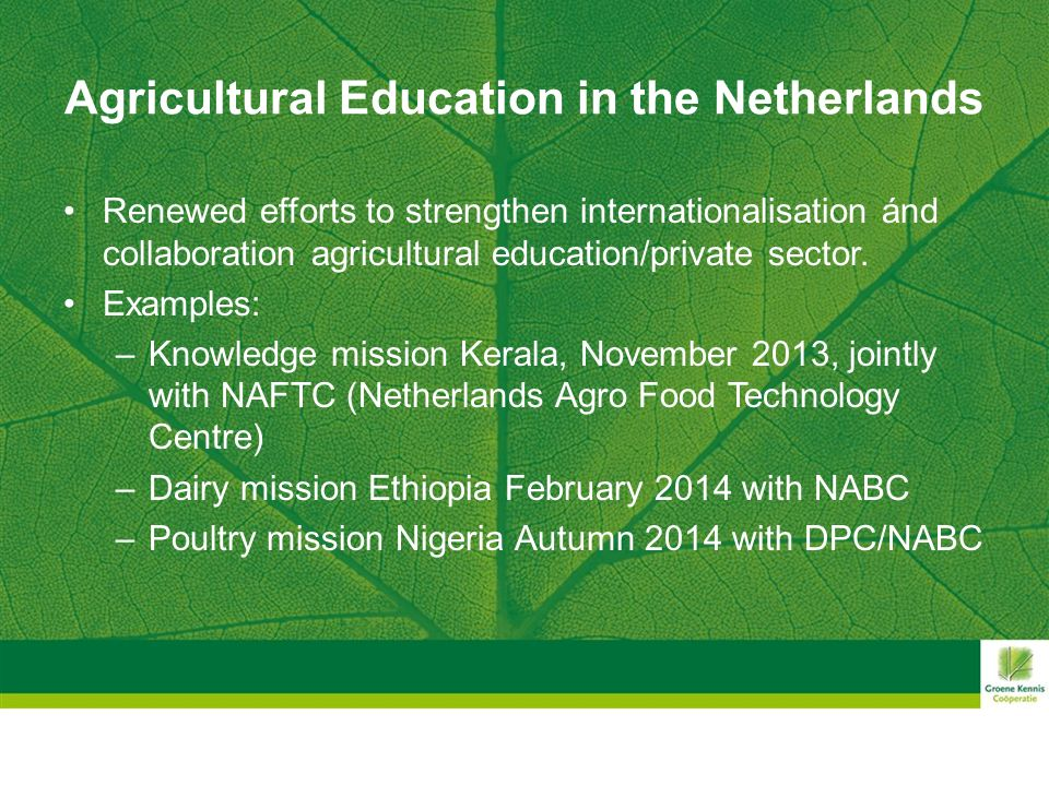 Agricultural Education in the Netherlands Renewed efforts to strengthen internationalisation ánd collaboration agricultural education/private sector.