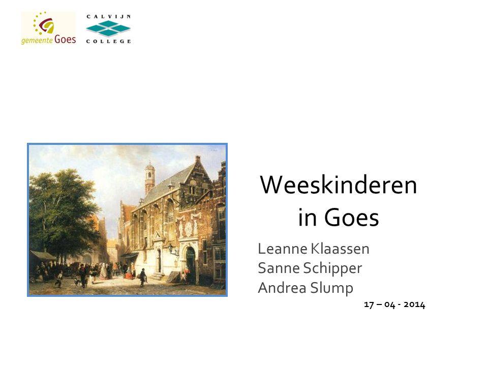 Weeskinderen in Goes Leanne Klaassen Sanne Schipper Andrea Slump 17 – 04 - 2014