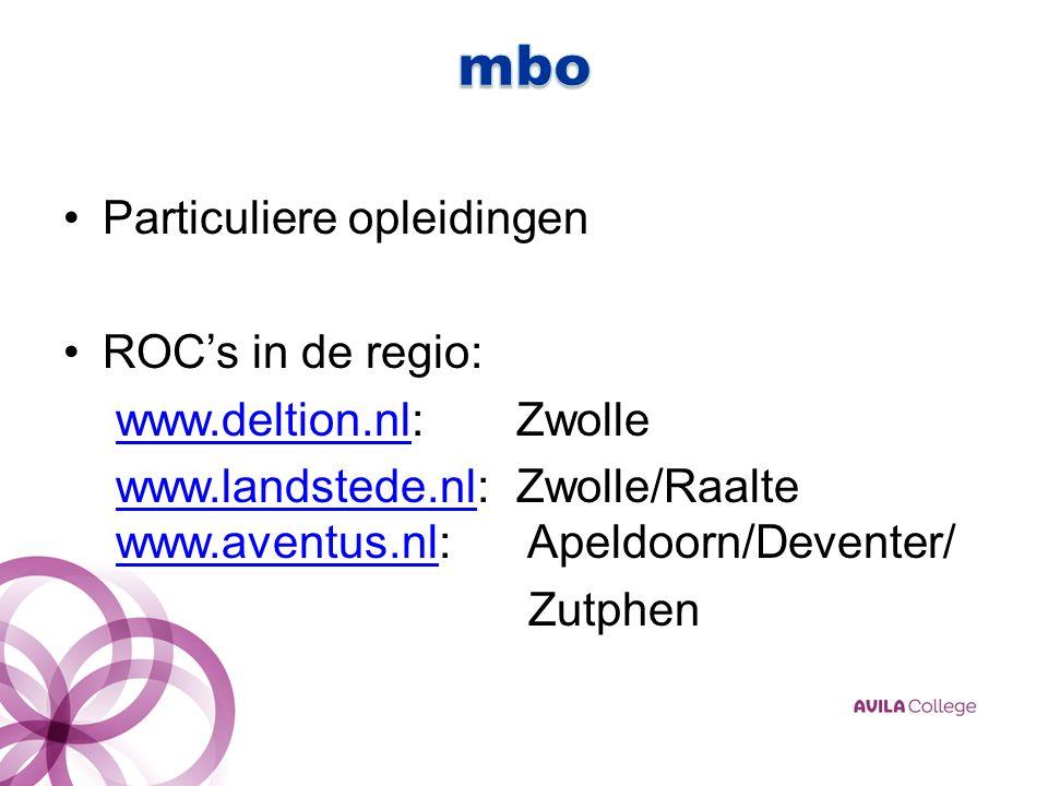 Particuliere opleidingen ROC's in de regio: www.deltion.nlwww.deltion.nl: Zwolle www.landstede.nlwww.landstede.nl: Zwolle/Raalte www.aventus.nl: Apeldoorn/Deventer/ www.aventus.nl Zutphen
