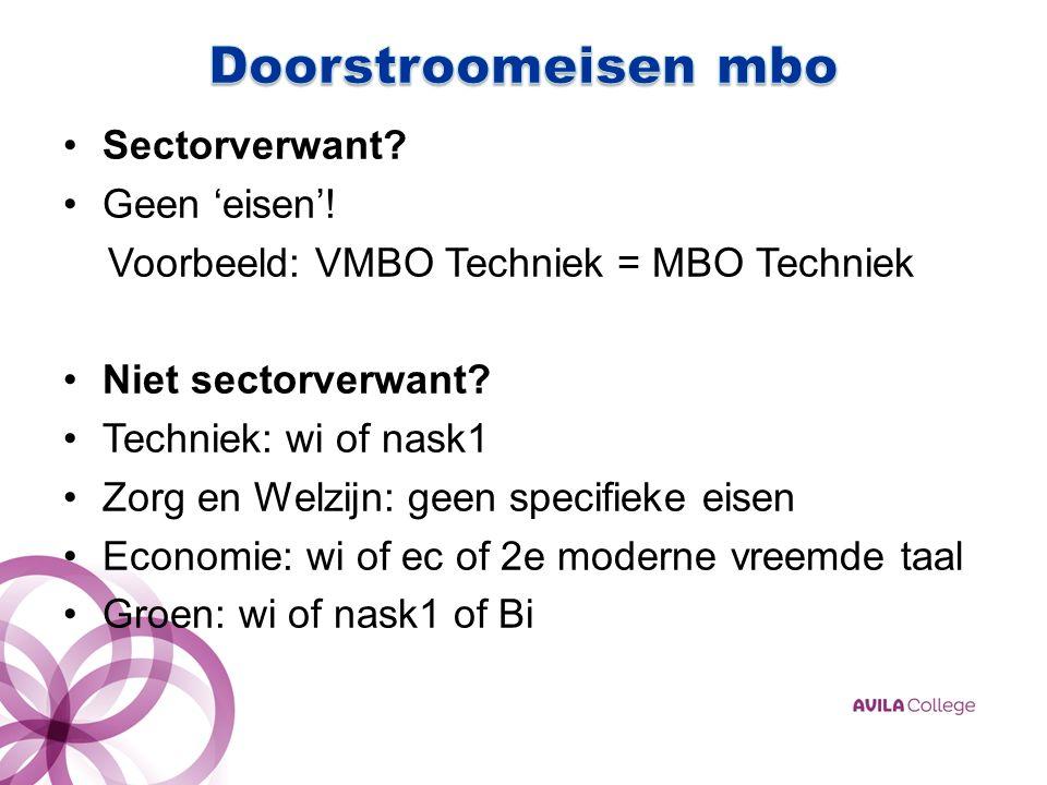 Sectorverwant. Geen 'eisen'. Voorbeeld: VMBO Techniek = MBO Techniek Niet sectorverwant.