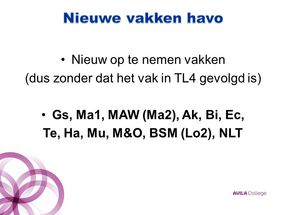 Nieuw op te nemen vakken (dus zonder dat het vak in TL4 gevolgd is) Gs, Ma1, MAW (Ma2), Ak, Bi, Ec, Te, Ha, Mu, M&O, BSM (Lo2), NLT