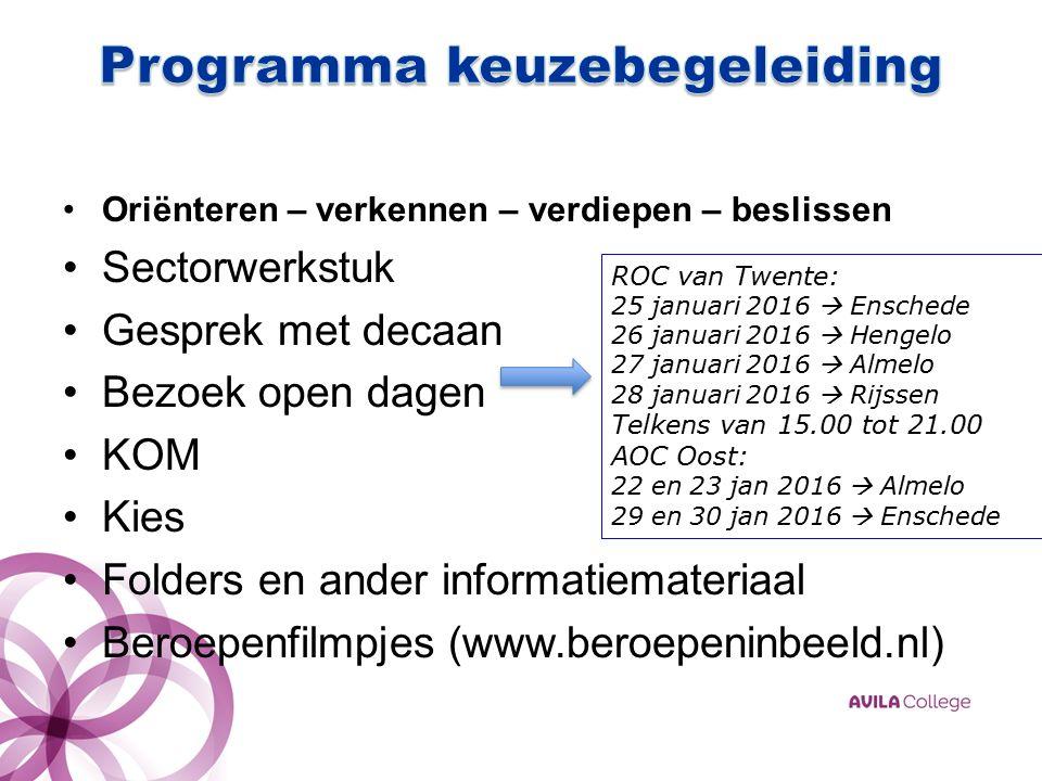 Oriënteren – verkennen – verdiepen – beslissen Sectorwerkstuk Gesprek met decaan Bezoek open dagen KOM Kies Folders en ander informatiemateriaal Beroepenfilmpjes (www.beroepeninbeeld.nl) ROC van Twente: 25 januari 2016  Enschede 26 januari 2016  Hengelo 27 januari 2016  Almelo 28 januari 2016  Rijssen Telkens van 15.00 tot 21.00 AOC Oost: 22 en 23 jan 2016  Almelo 29 en 30 jan 2016  Enschede