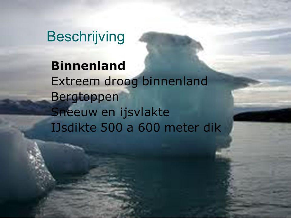 Beschrijving Binnenland Extreem droog binnenland Bergtoppen Sneeuw en ijsvlakte IJsdikte 500 a 600 meter dik