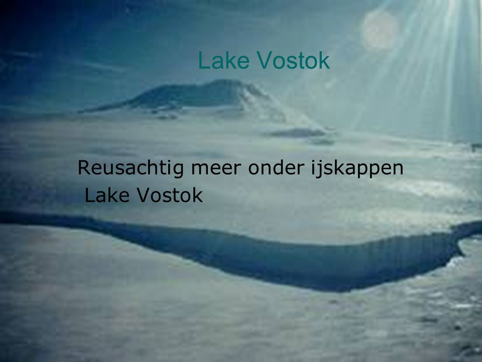 Lake Vostok Reusachtig meer onder ijskappen Lake Vostok
