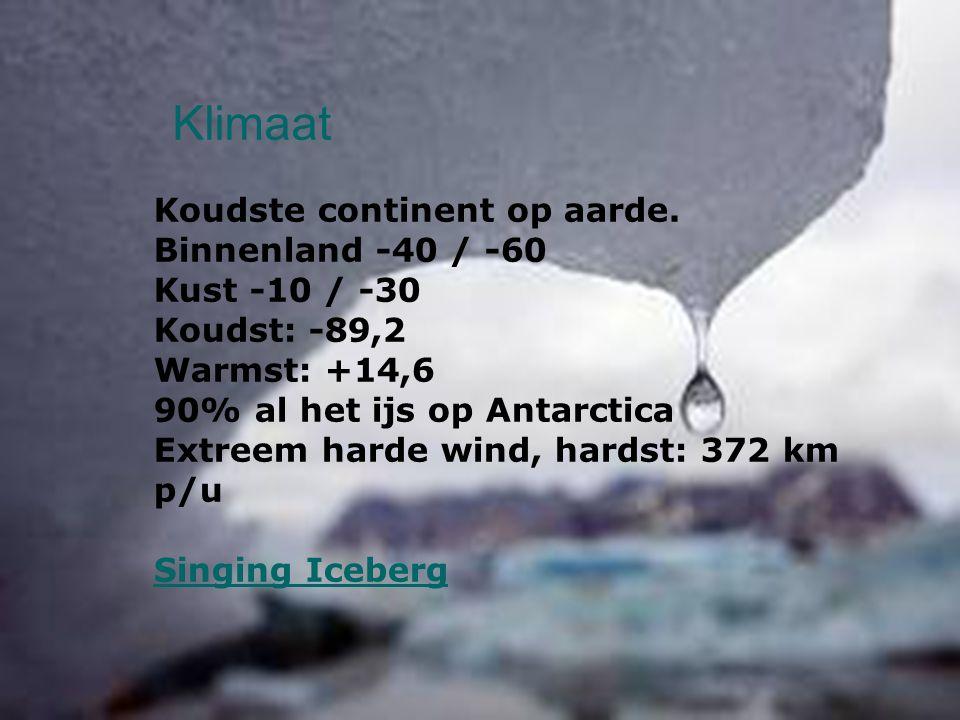 Klimaat Koudste continent op aarde. Binnenland -40 / -60 Kust -10 / -30 Koudst: -89,2 Warmst: +14,6 90% al het ijs op Antarctica Extreem harde wind, h