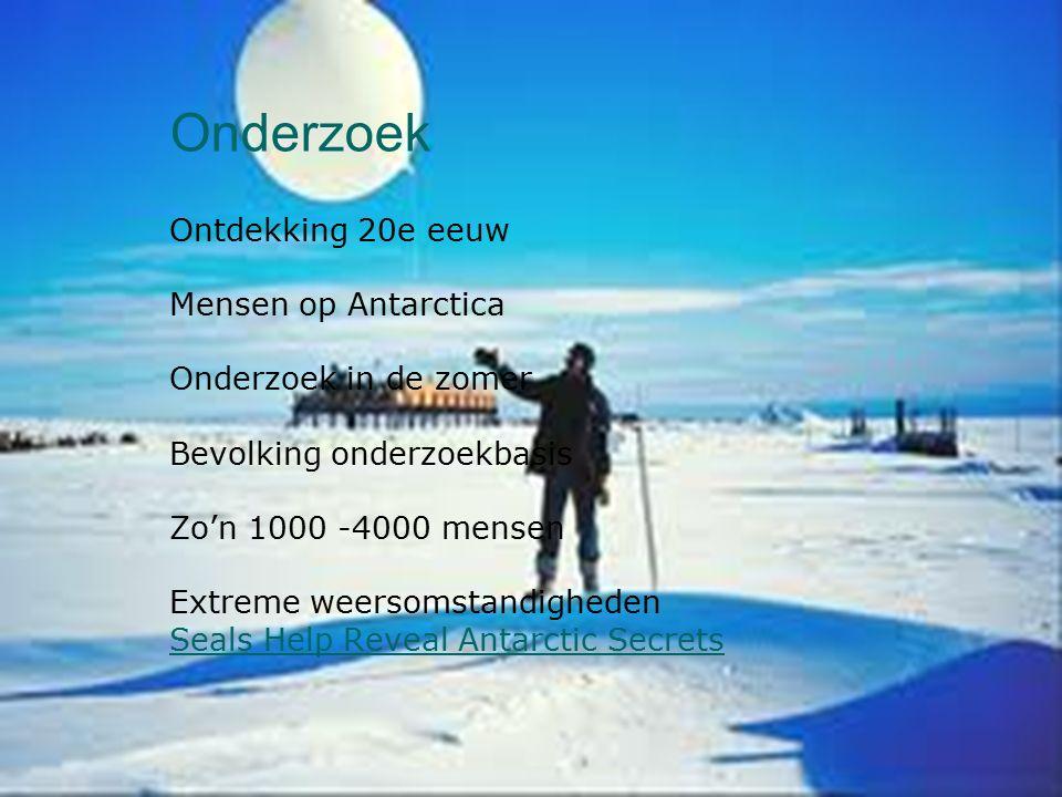 Onderzoek Ontdekking 20e eeuw Mensen op Antarctica Onderzoek in de zomer Bevolking onderzoekbasis Zo'n 1000 -4000 mensen Extreme weersomstandigheden S