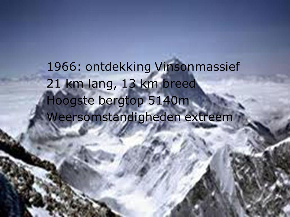 1966: ontdekking Vinsonmassief 21 km lang, 13 km breed Hoogste bergtop 5140m Weersomstandigheden extreem