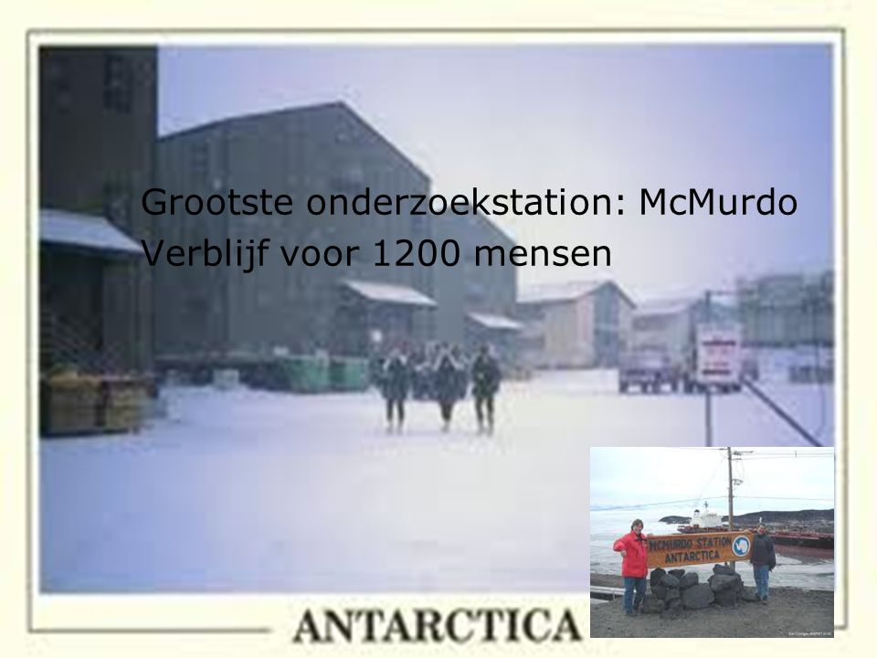 Grootste onderzoekstation: McMurdo Verblijf voor 1200 mensen