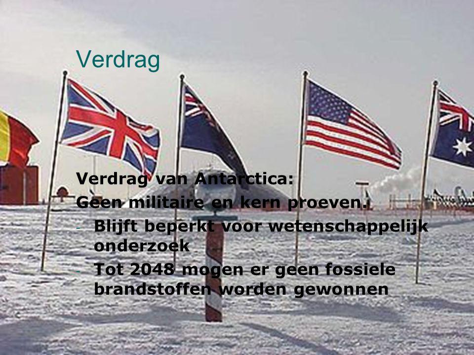 Verdrag Verdrag van Antarctica: Geen militaire en kern proeven. -B-Blijft beperkt voor wetenschappelijk onderzoek -T-Tot 2048 mogen er geen fossiele b