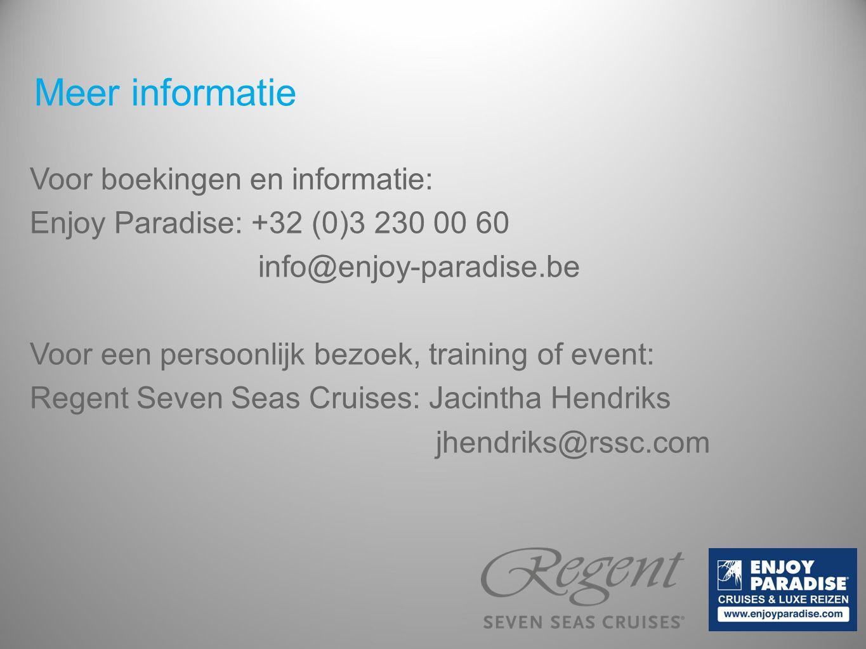 Voor boekingen en informatie: Enjoy Paradise: +32 (0)3 230 00 60 info@enjoy-paradise.be Voor een persoonlijk bezoek, training of event: Regent Seven Seas Cruises: Jacintha Hendriks jhendriks@rssc.com Meer informatie