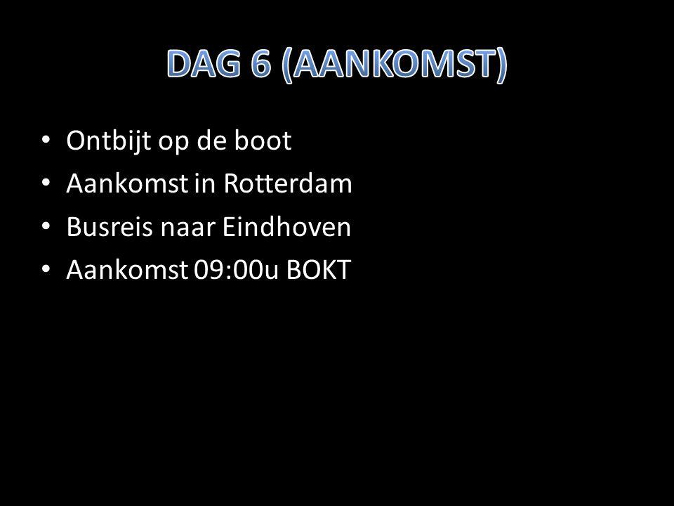 Ontbijt op de boot Aankomst in Rotterdam Busreis naar Eindhoven Aankomst 09:00u BOKT