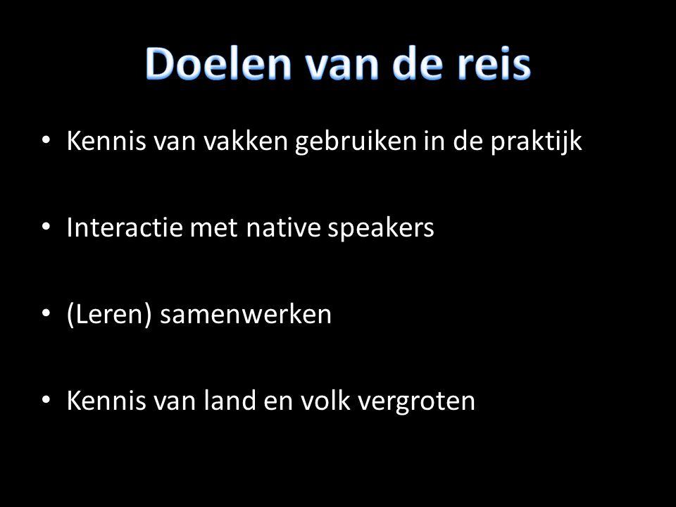 Kennis van vakken gebruiken in de praktijk Interactie met native speakers (Leren) samenwerken Kennis van land en volk vergroten