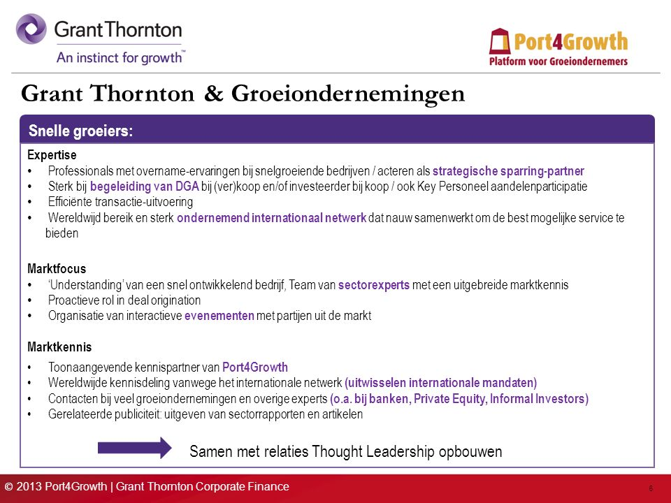 © 2013 Port4Growth | Grant Thornton Corporate Finance 6 Grant Thornton & Groeiondernemingen Snelle groeiers: Expertise Professionals met overname-erva
