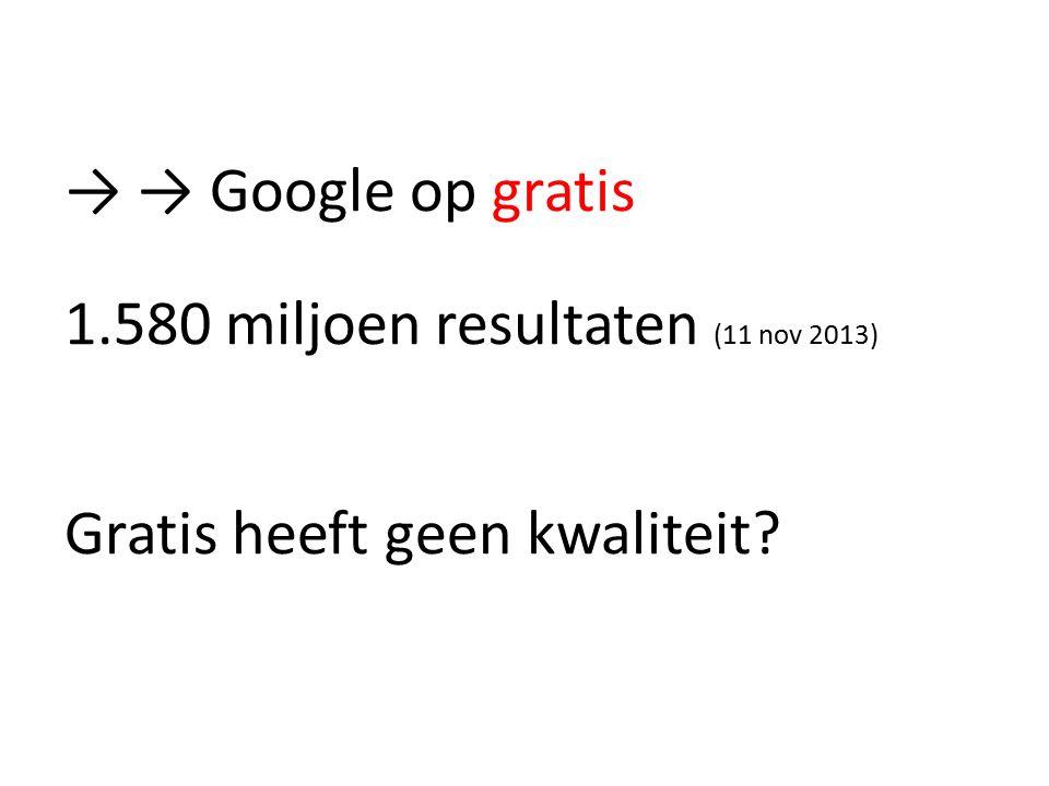 → → Google op gratis 1.580 miljoen resultaten (11 nov 2013) Gratis heeft geen kwaliteit