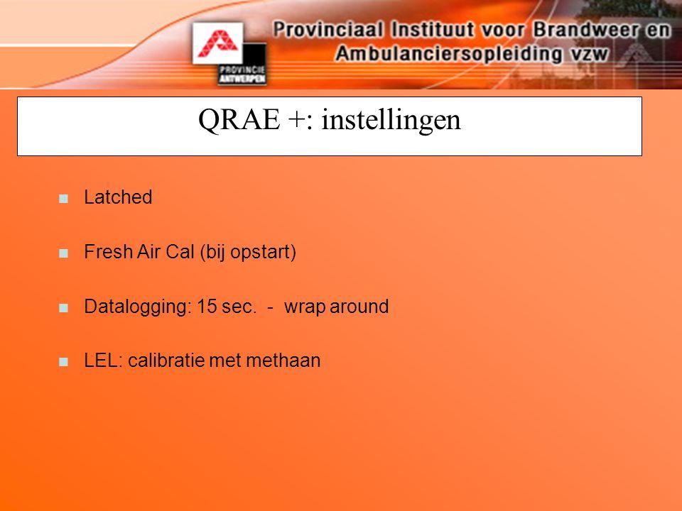 QRAE +: instellingen n Latched n Fresh Air Cal (bij opstart) n Datalogging: 15 sec. - wrap around n LEL: calibratie met methaan