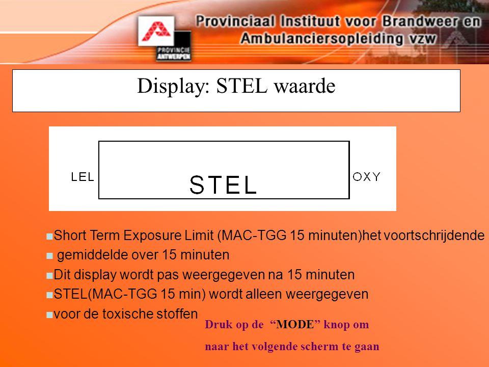 Display: STEL waarde n Short Term Exposure Limit (MAC-TGG 15 minuten)het voortschrijdende n gemiddelde over 15 minuten n Dit display wordt pas weergegeven na 15 minuten n STEL(MAC-TGG 15 min) wordt alleen weergegeven n voor de toxische stoffen Druk op de MODE knop om naar het volgende scherm te gaan