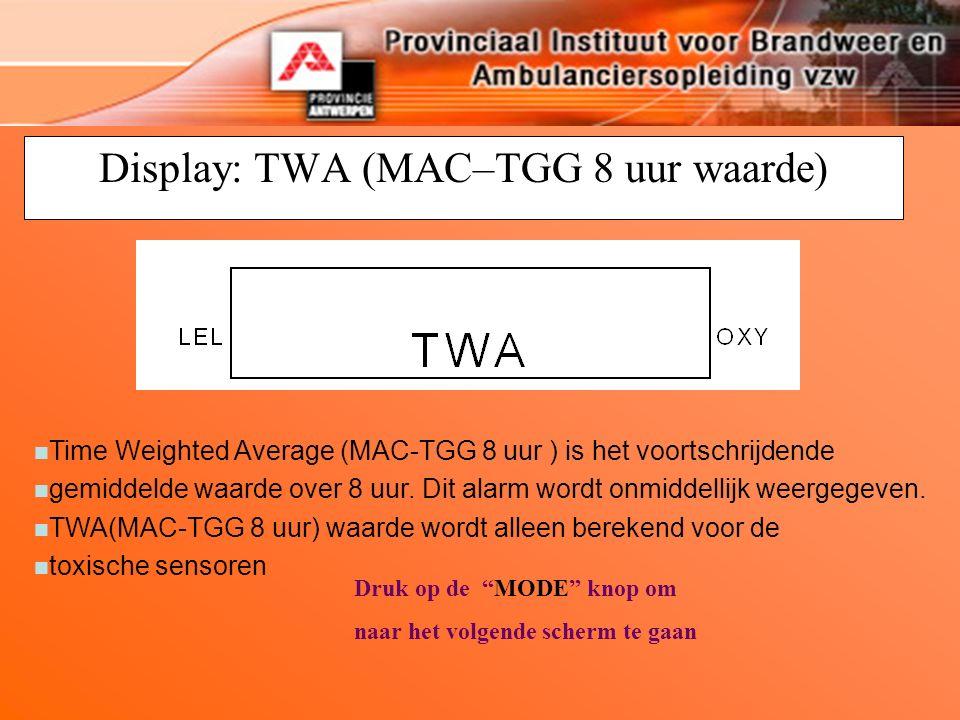 Display: TWA (MAC–TGG 8 uur waarde) Druk op de MODE knop om naar het volgende scherm te gaan n Time Weighted Average (MAC-TGG 8 uur ) is het voortschrijdende n gemiddelde waarde over 8 uur.