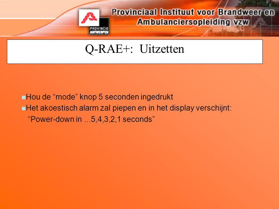 """Q-RAE+: Uitzetten n Hou de """"mode"""" knop 5 seconden ingedrukt n Het akoestisch alarm zal piepen en in het display verschijnt: """"Power-down in...5,4,3,2,1"""