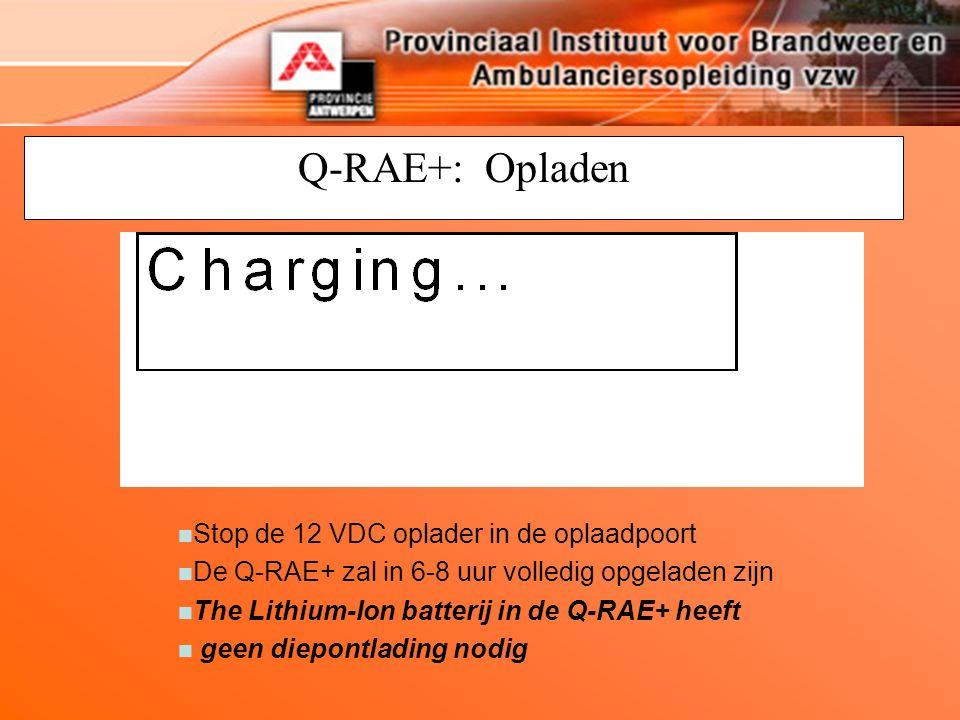 Q-RAE+: Opladen n Stop de 12 VDC oplader in de oplaadpoort n De Q-RAE+ zal in 6-8 uur volledig opgeladen zijn n The Lithium-Ion batterij in de Q-RAE+