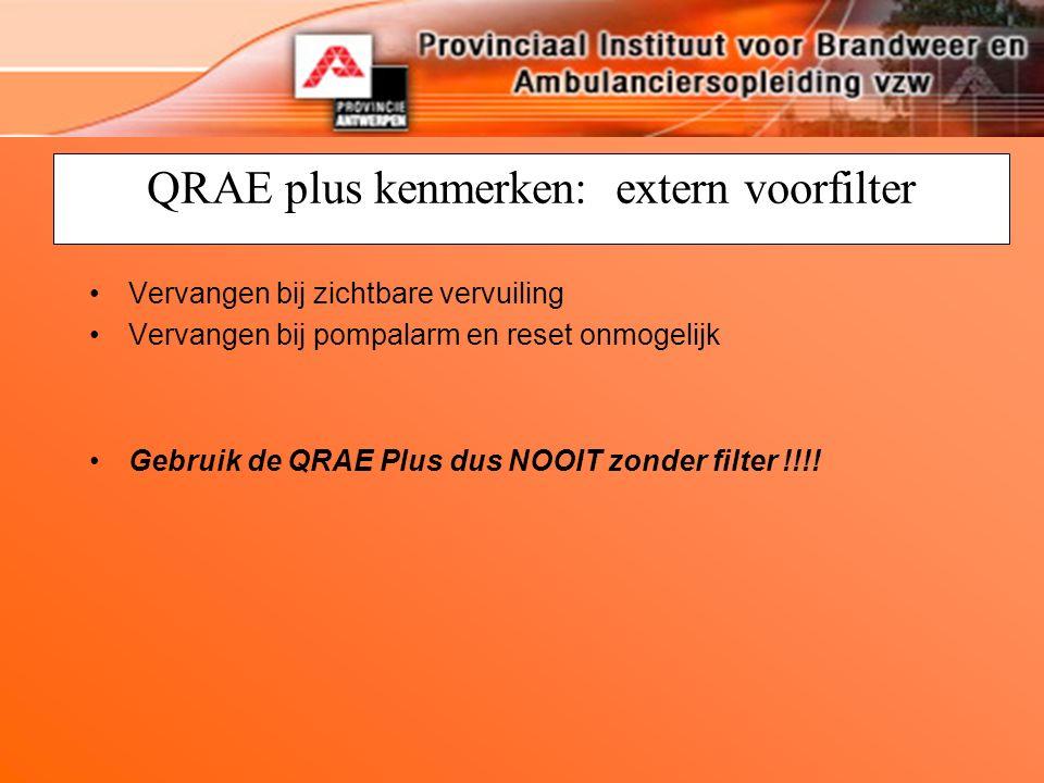 QRAE plus kenmerken: extern voorfilter Vervangen bij zichtbare vervuiling Vervangen bij pompalarm en reset onmogelijk Gebruik de QRAE Plus dus NOOIT z
