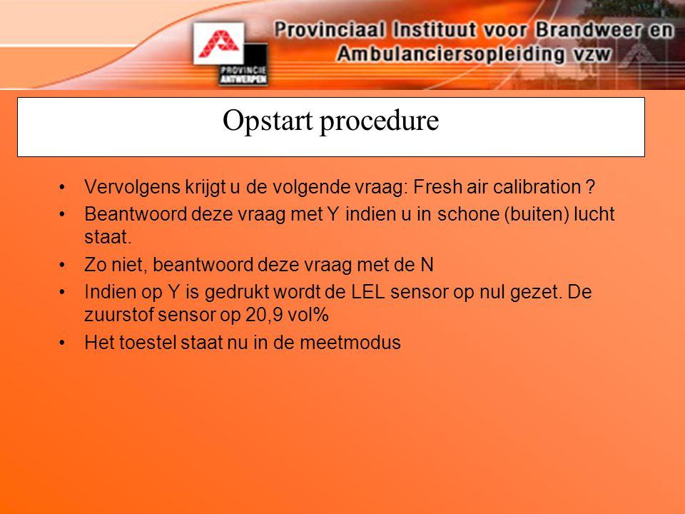 Opstart procedure Vervolgens krijgt u de volgende vraag: Fresh air calibration ? Beantwoord deze vraag met Y indien u in schone (buiten) lucht staat.