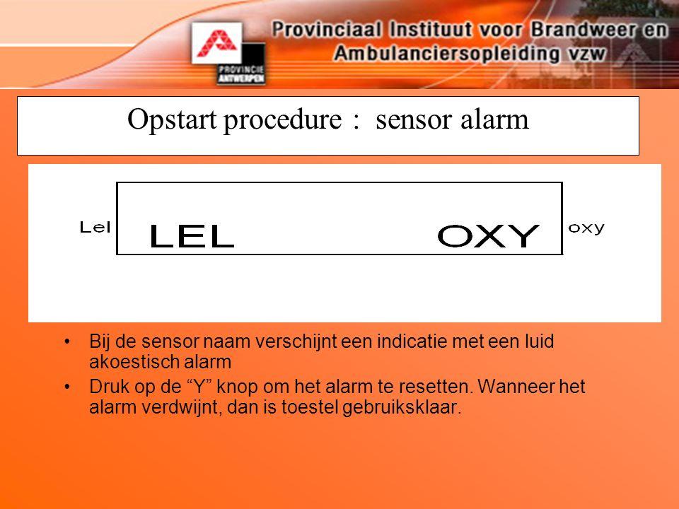 Opstart procedure : sensor alarm Bij de sensor naam verschijnt een indicatie met een luid akoestisch alarm Druk op de Y knop om het alarm te resetten.