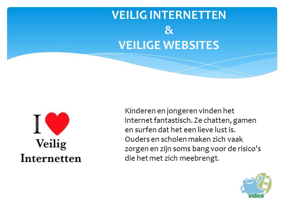 VEILIG INTERNETTEN & VEILIGE WEBSITES Kinderen en jongeren vinden het internet fantastisch.
