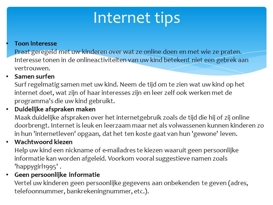 Internet tips Toon interesse Praat geregeld met uw kinderen over wat ze online doen en met wie ze praten.