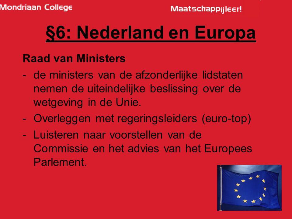 43 Raad van Ministers -de ministers van de afzonderlijke lidstaten nemen de uiteindelijke beslissing over de wetgeving in de Unie.