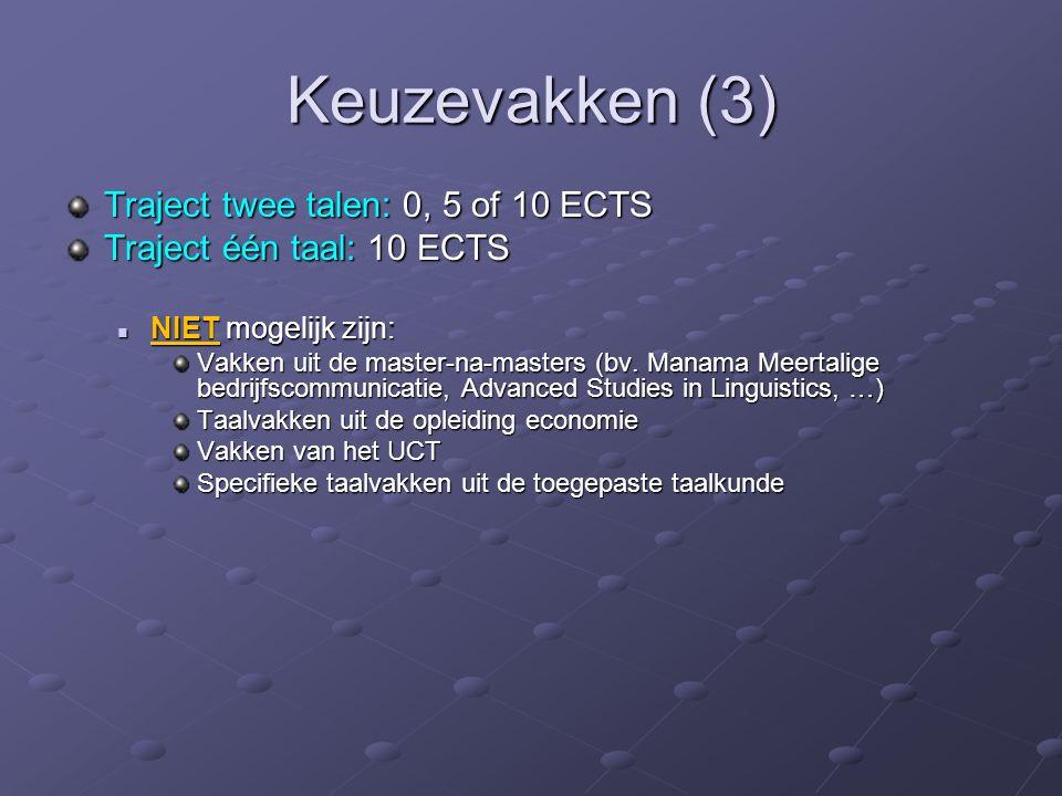 Keuzevakken (3) Traject twee talen: 0, 5 of 10 ECTS Traject één taal: 10 ECTS NIET mogelijk zijn: NIET mogelijk zijn: Vakken uit de master-na-masters (bv.