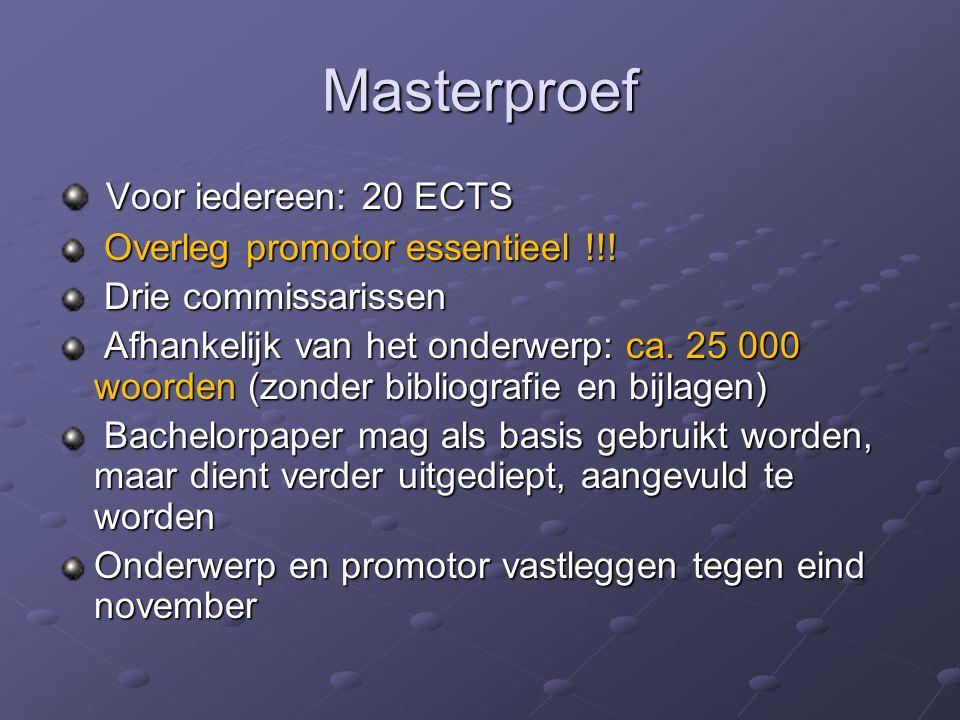 Masterproef Voor iedereen: 20 ECTS Voor iedereen: 20 ECTS Overleg promotor essentieel !!.