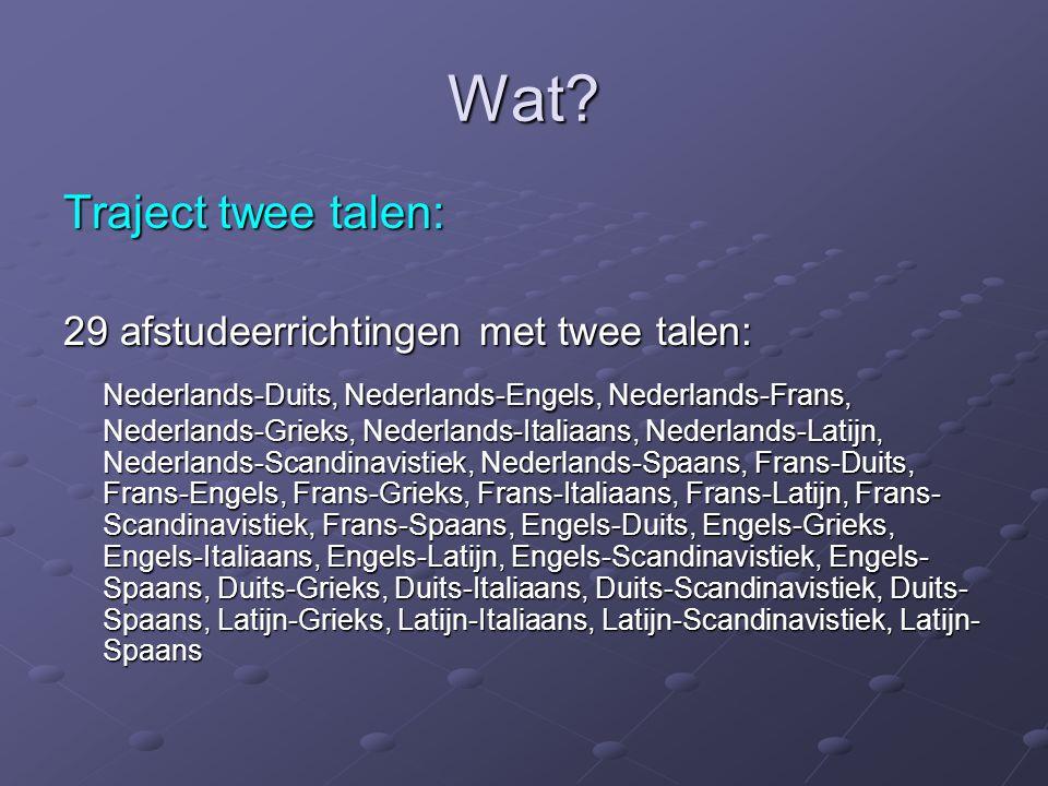 Wat? Traject twee talen: 29 afstudeerrichtingen met twee talen: Nederlands-Duits, Nederlands-Engels, Nederlands-Frans, Nederlands-Grieks, Nederlands-I
