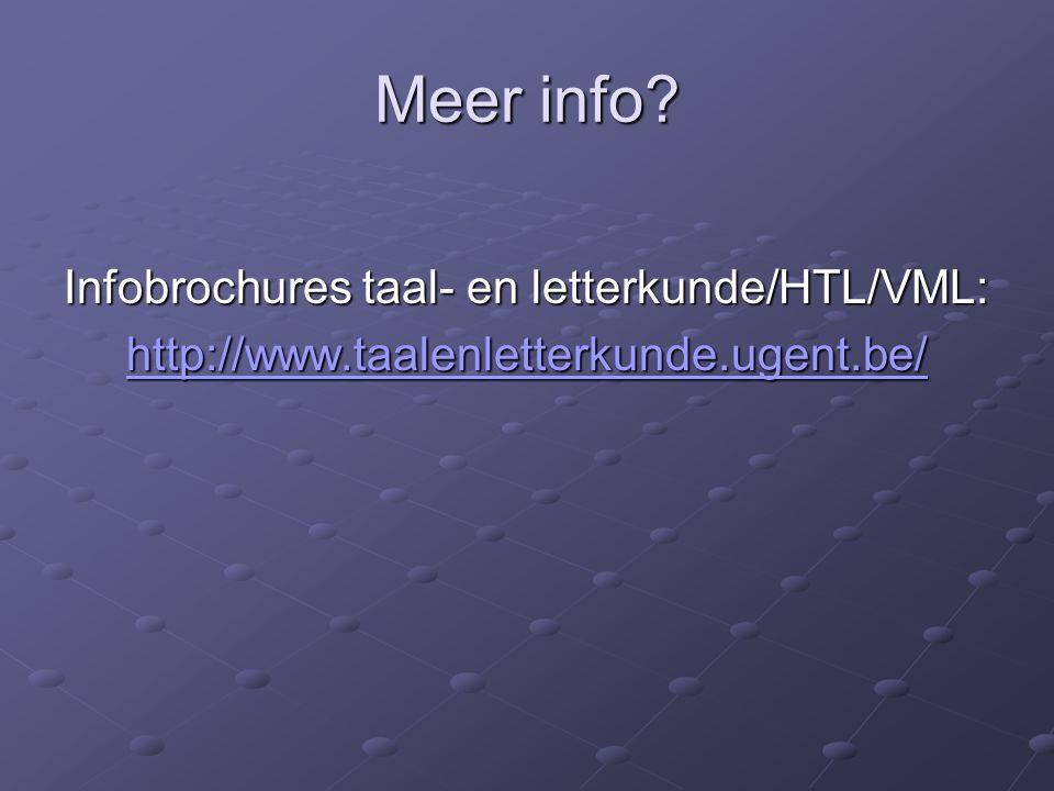 Meer info Infobrochures taal- en letterkunde/HTL/VML: http://www.taalenletterkunde.ugent.be/