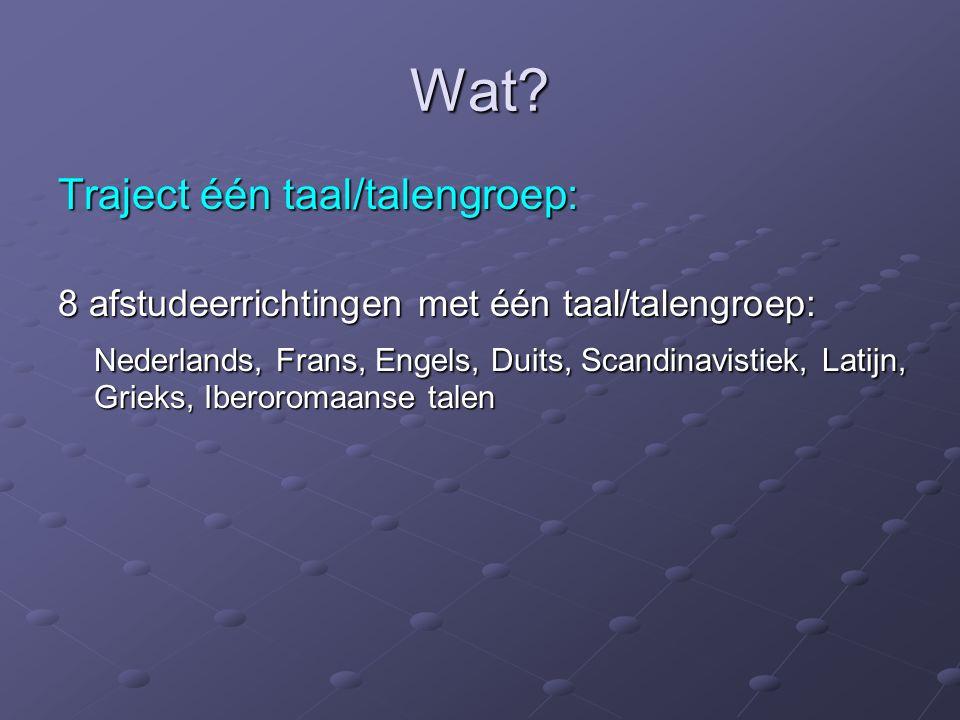 Wat? Traject één taal/talengroep: 8 afstudeerrichtingen met één taal/talengroep: Nederlands, Frans, Engels, Duits, Scandinavistiek, Latijn, Grieks, Ib